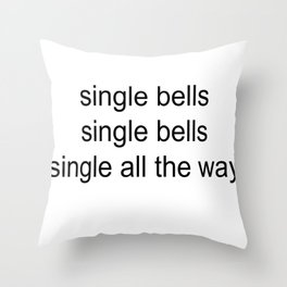 single all the way Throw Pillow