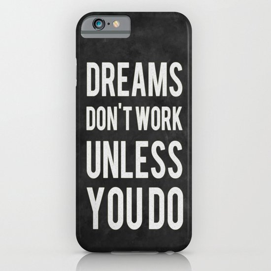 Dreams Don't Work Unless You Do iPhone & iPod Case