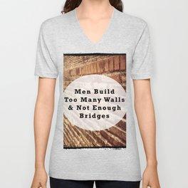 Quote of Men Build Too Many Walls & Not Enough Bridges Unisex V-Neck