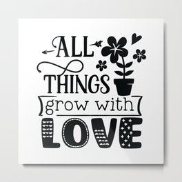 All things grow with love - Garden hand drawn quotes illustration. Funny humor. Life sayings. Metal Print