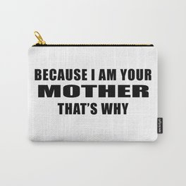 Because I am your mother. That's why!  Parental Quote print Carry-All Pouch