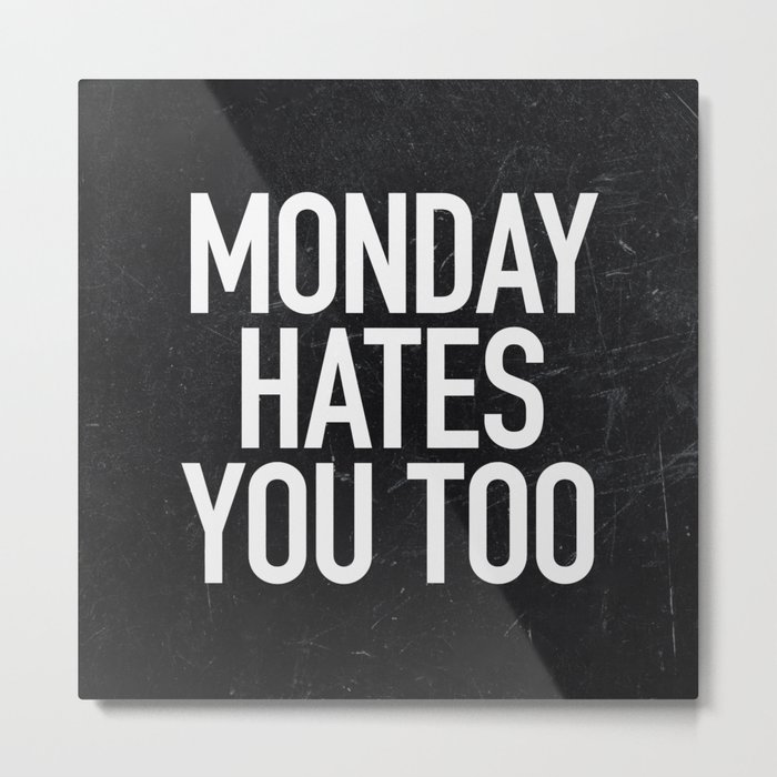 Monday Hates You Too Metal Print