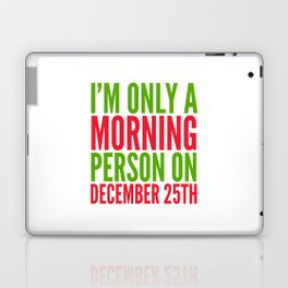 I'm Only a Morning Person on December 25th (Green & Red) Laptop & iPad Skin