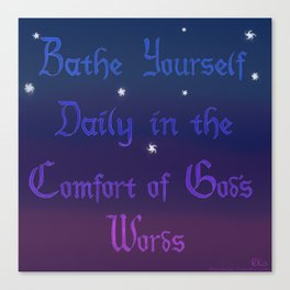 Bathe Yourself Daily in the Comfort of God's Words Canvas Print