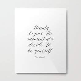 Beauty begins the moment you decide to be yourself - Art Print Metal Print