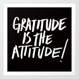 Gratitude is the Attitude (White on Black) Art Print