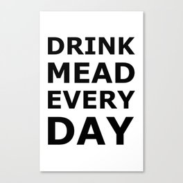 Drink Mead Every Day Canvas Print