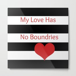 Black and White Stripes w/Red Heart and My Love Has No Boundries Metal Print