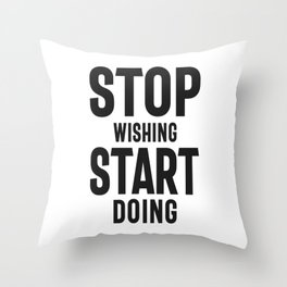 Stop Wishing Start Doing - Motivational Throw Pillow