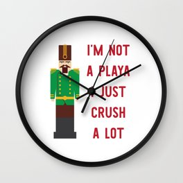 I'm Not A Playa I Just Crush A Lot Wall Clock