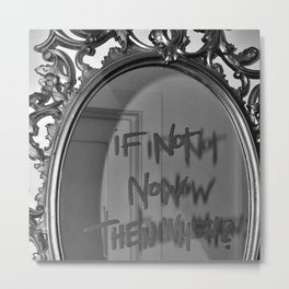 If Not Now Then When? motivational mirror on the wall black and white photography - photographs Metal Print