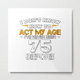 Funny Birthday Present 75 Years Birthday Seventy-five Born 1943 Gift Metal Print