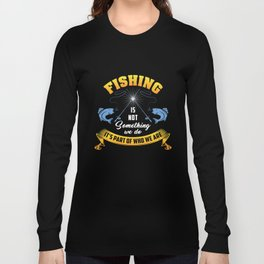 Funny Fishing T-Shirts And Fishing Gifts Long Sleeve T-shirt