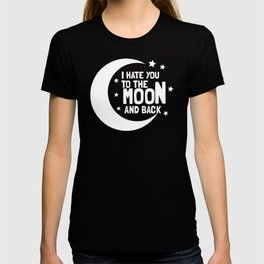 I Hate You To The Moon And Back T-shirt