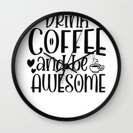 Coffee Sign Drink Coffee and Be Awesome Wall Clock
