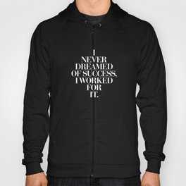 I Never Dreamed Of Success I Worked For It contemporary minimalism typography design home wall decor Hoody