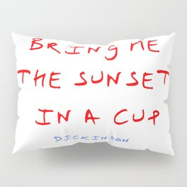 Dickinson poetry- Bring me the sunset in a cup Pillow Sham