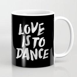 Love is to Dance Coffee Mug