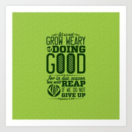 Let us not become weary in doing good, for at the proper time we will reap a harvest if we do not gi Art Print