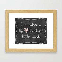 It Takes a Big Heart to Shape Little Minds Framed Art Print