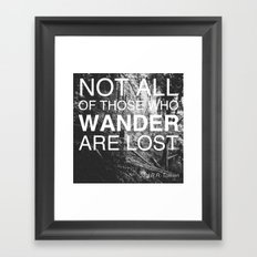 NOT ALL OF THOSE WHO WANDER ARE LOST Framed Art Print