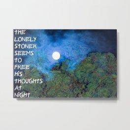 Lonely Stoner  Metal Print
