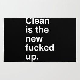 Clean is the new fucked up. Rug