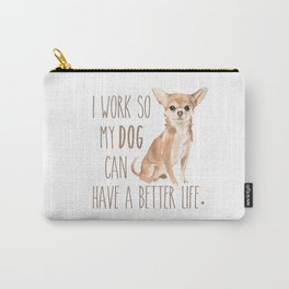 I work so my dog can have a better life. Carry-All Pouch