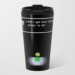 Don't you have anything better to do? Travel Mug