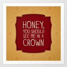Honey, you should see me in a crown - Moriarty Art Print