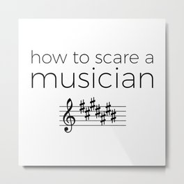 How to scare a musician Metal Print