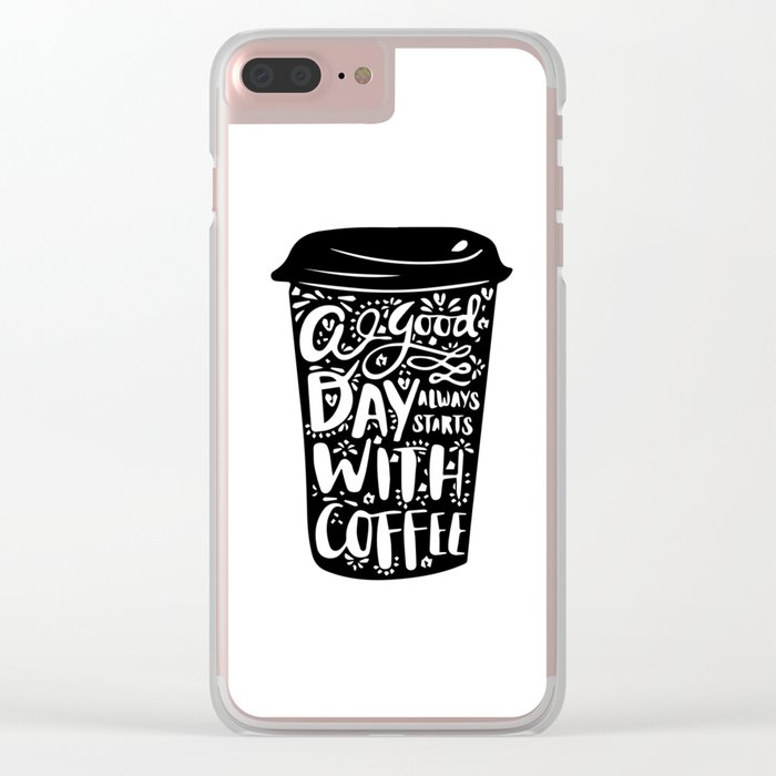 A good day always start with coffee Clear iPhone Case