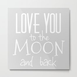 Love You to the Moon and back - grey Metal Print