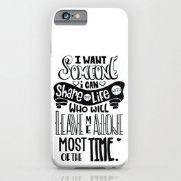 Someone to share my life with iPhone Case