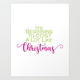 Its Beginning To Cost A Lot Like Christmas Art Print
