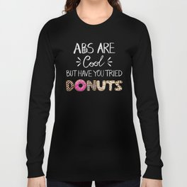 Abs Are Cool But Have You Tried Donuts Long Sleeve T-shirt