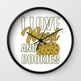 I Love Weed And Cookies Green Cannabis Shirt For Weed T-shirt Design Marijuana Medication Legalized Wall Clock
