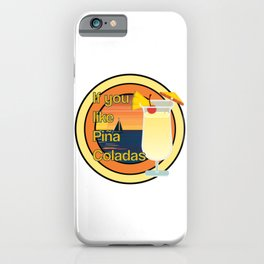 If you like Piña Coladas iPhone Case