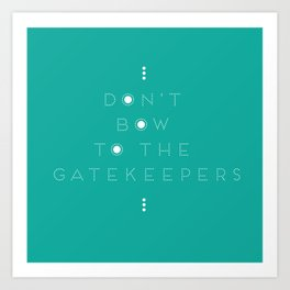 Don't Bow To The Gatekeepers Art Print