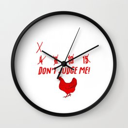 I Only Want 3 Chickens Don't Judge Me For A Farmer print Wall Clock