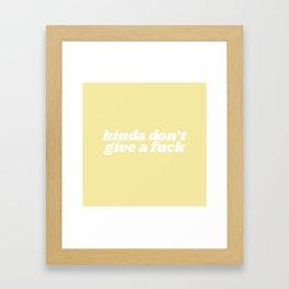 kinda don't give a fuck Framed Art Print
