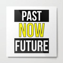 Present Past Future Be Active Procrastinating Metal Print