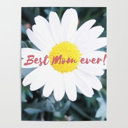 "SMILE ""Best Mom ever!"" Edition - White Daisy Flower #1 Poster"