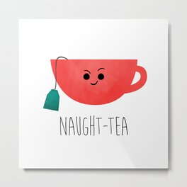 Naught-tea Metal Print