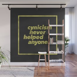 Cynicism Never Helped Anyone Wall Mural