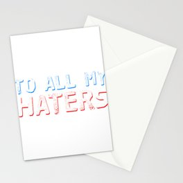 Haters Gonna Hate Tshirt Design To all my haters Stationery Cards