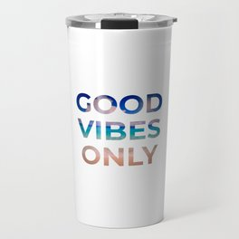 GOOD VIBES ONLY Travel Mug