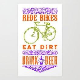Ride bikes, Eat dirt, Drink beer Art Print