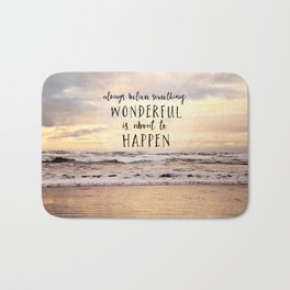 always believe something wonderful is about to happen Bath Mat