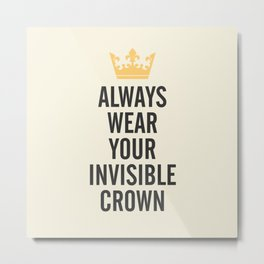 Always wear your invisible crown, motivational quote for strong women, free, wanderlust, inspiration Metal Print